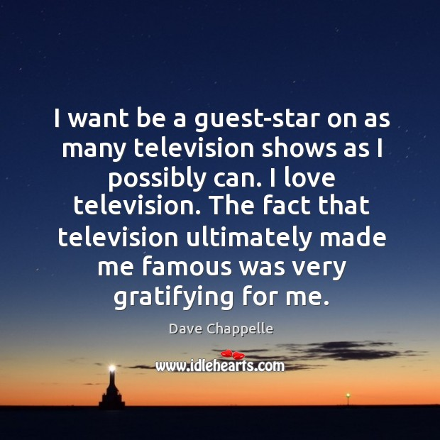 I want be a guest-star on as many television shows as I Dave Chappelle Picture Quote