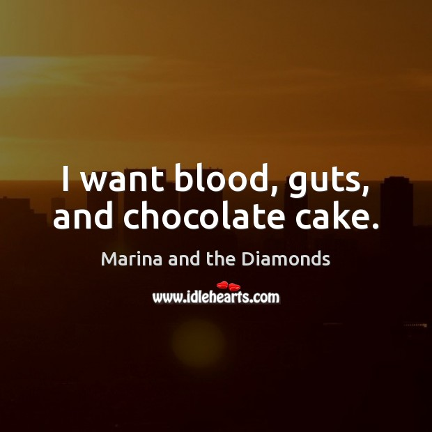 I want blood, guts, and chocolate cake. Image