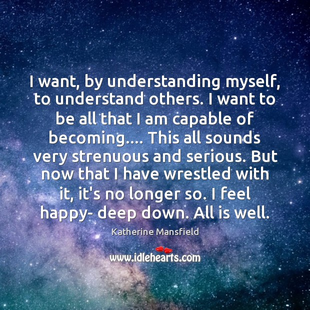 I want, by understanding myself, to understand others. I want to be Katherine Mansfield Picture Quote
