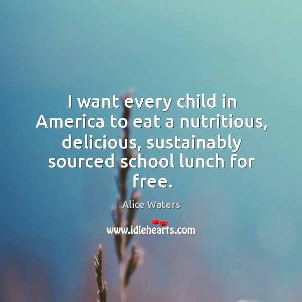 Image, I want every child in America to eat a nutritious, delicious, sustainably