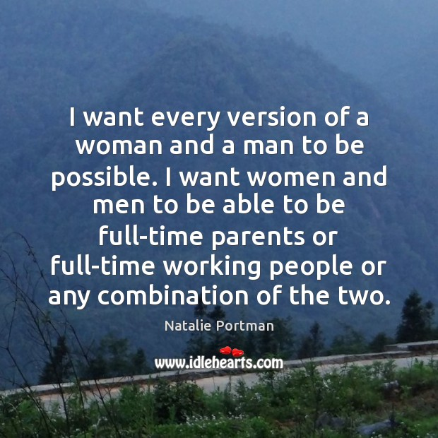I want every version of a woman and a man to be Natalie Portman Picture Quote