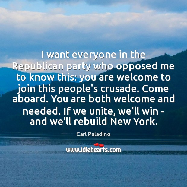 I want everyone in the Republican party who opposed me to know Image