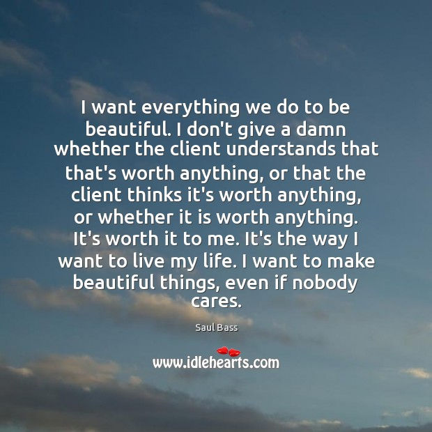 I want everything we do to be beautiful. I don't give a Saul Bass Picture Quote