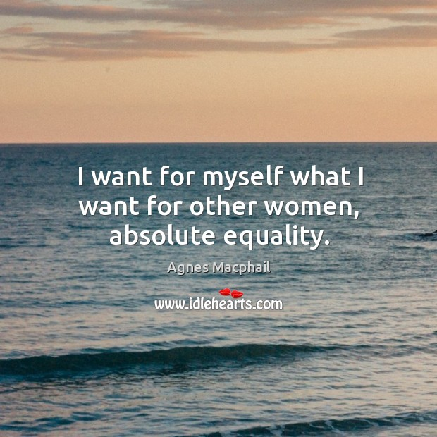 Image, I want for myself what I want for other women, absolute equality.