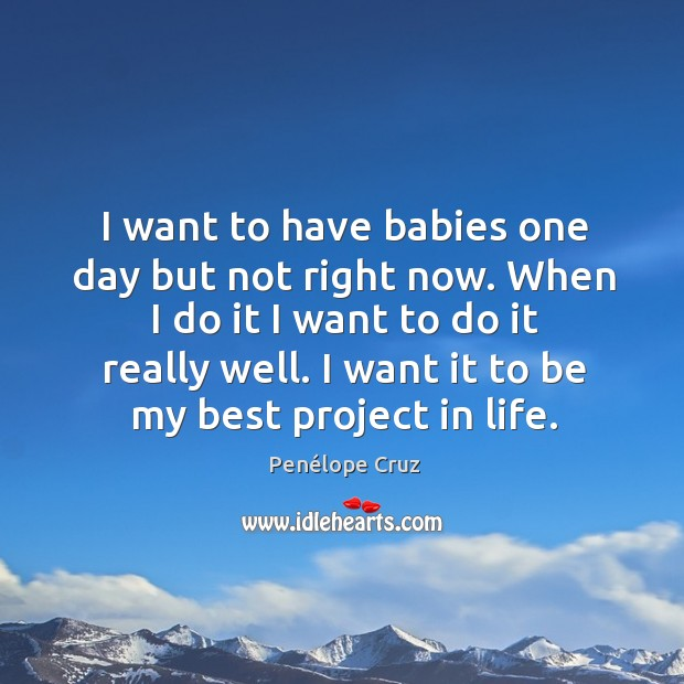 I want it to be my best project in life. Image