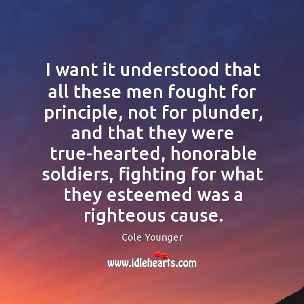 I want it understood that all these men fought for principle, not for plunder, and that they Image
