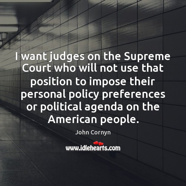 I want judges on the Supreme Court who will not use that John Cornyn Picture Quote