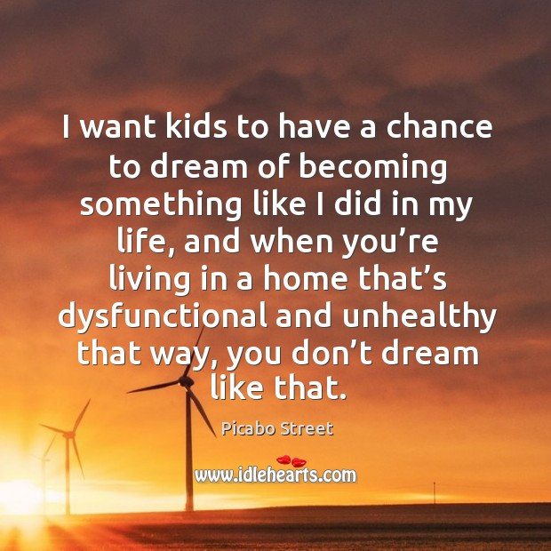 Image, I want kids to have a chance to dream of becoming something like I did in my life