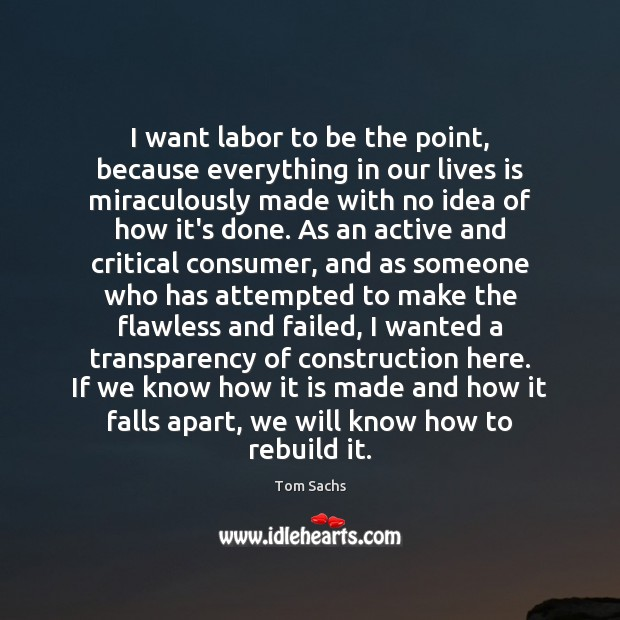 I want labor to be the point, because everything in our lives Image