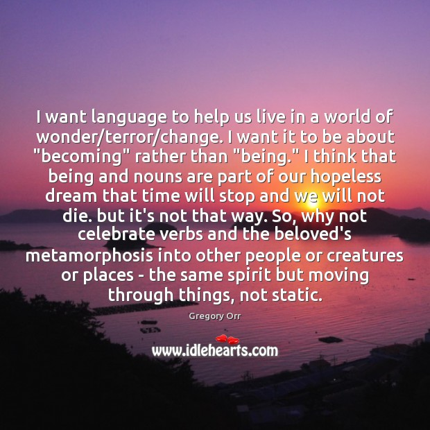 I want language to help us live in a world of wonder/ Image