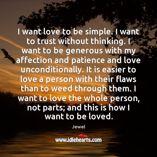 I want love to be simple. I want to trust without thinking. Unconditional Love Quotes Image