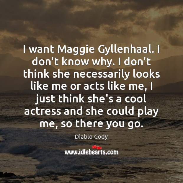 I want Maggie Gyllenhaal. I don't know why. I don't think she Image