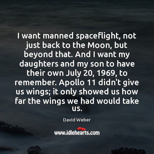 Image, I want manned spaceflight, not just back to the Moon, but beyond