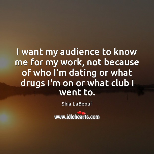 Image, I want my audience to know me for my work, not because