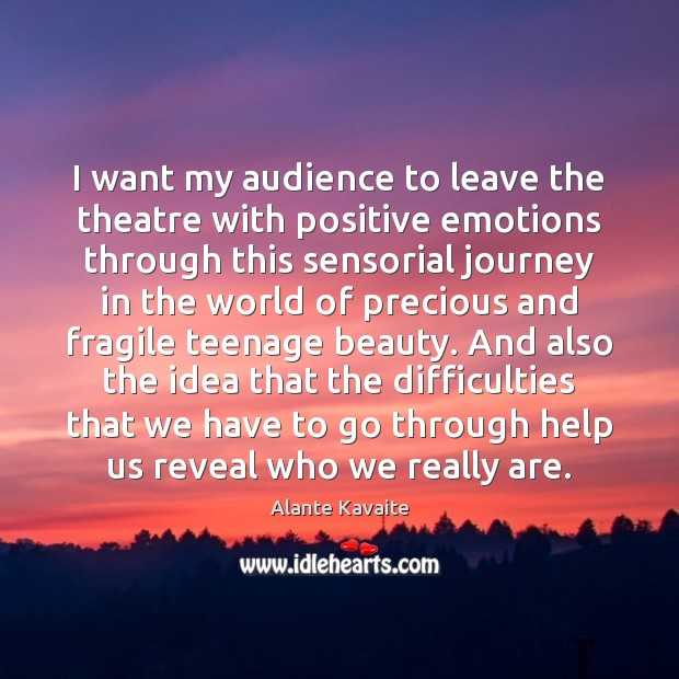 Image, I want my audience to leave the theatre with positive emotions through