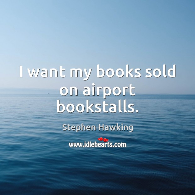 I want my books sold on airport bookstalls. Image