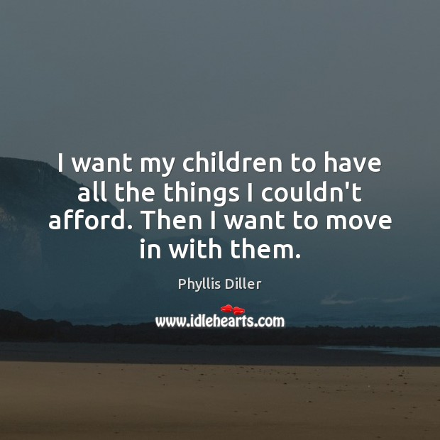 I want my children to have all the things I couldn't afford. Image