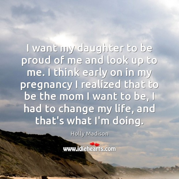 I want my daughter to be proud of me and look up Image