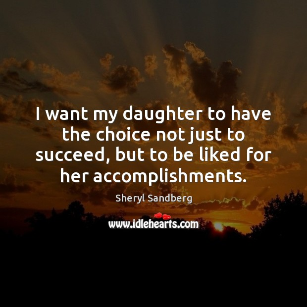 I want my daughter to have the choice not just to succeed, Image