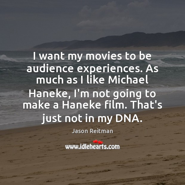 I want my movies to be audience experiences. As much as I Jason Reitman Picture Quote