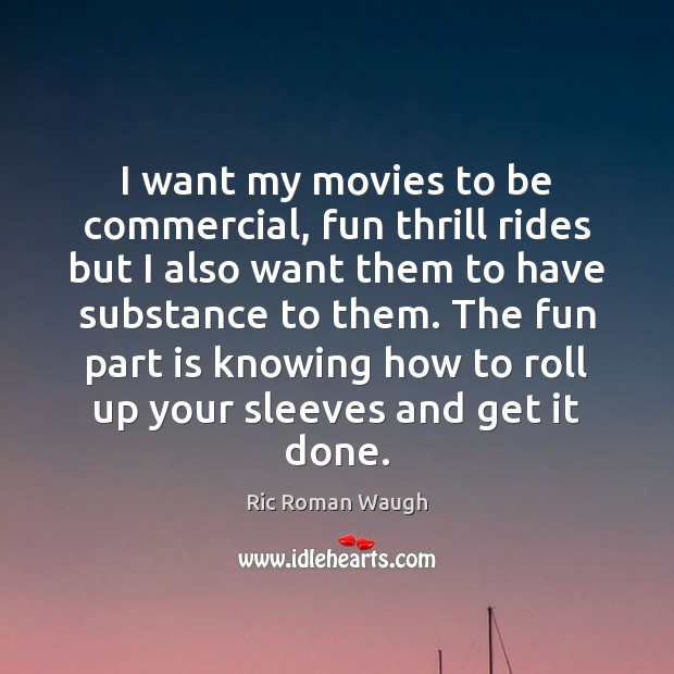 I want my movies to be commercial, fun thrill rides but I Image