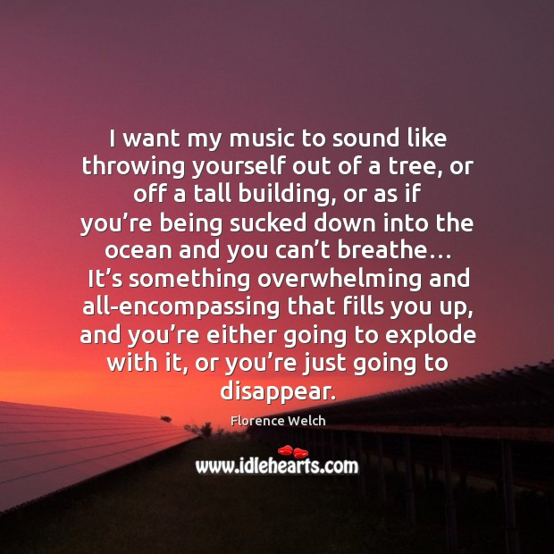 I want my music to sound like throwing yourself out of a Florence Welch Picture Quote