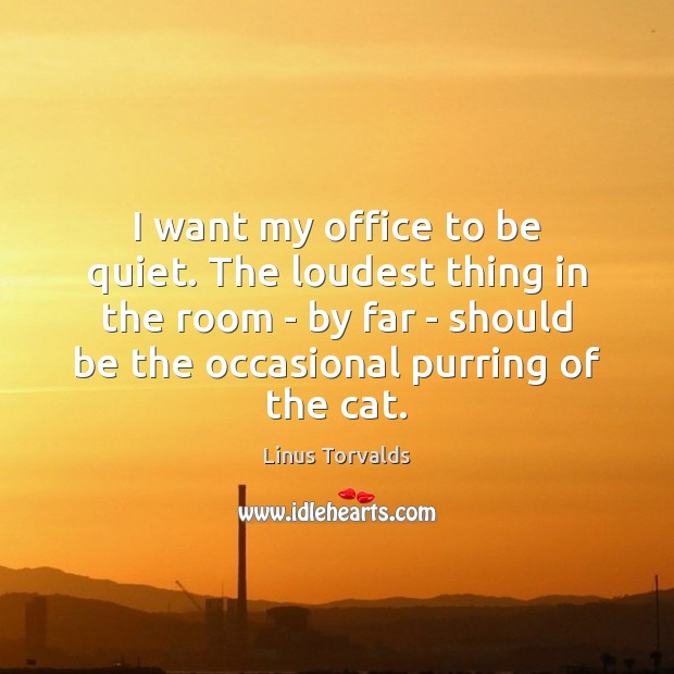 I want my office to be quiet. The loudest thing in the Image