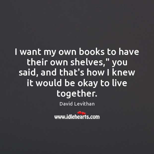 """I want my own books to have their own shelves,"""" you said, Image"""