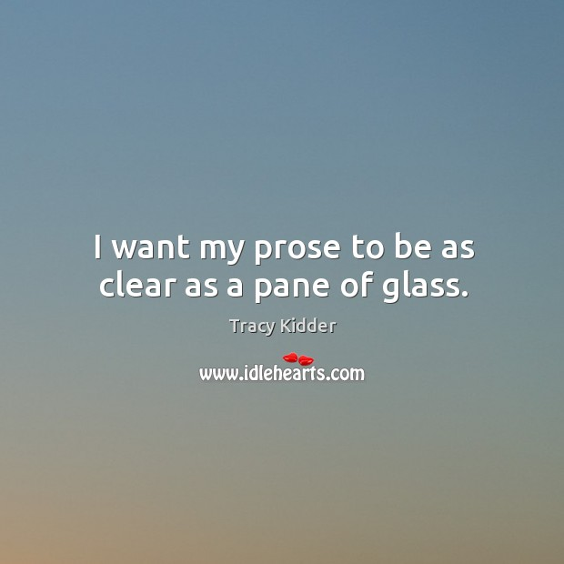 I want my prose to be as clear as a pane of glass. Image