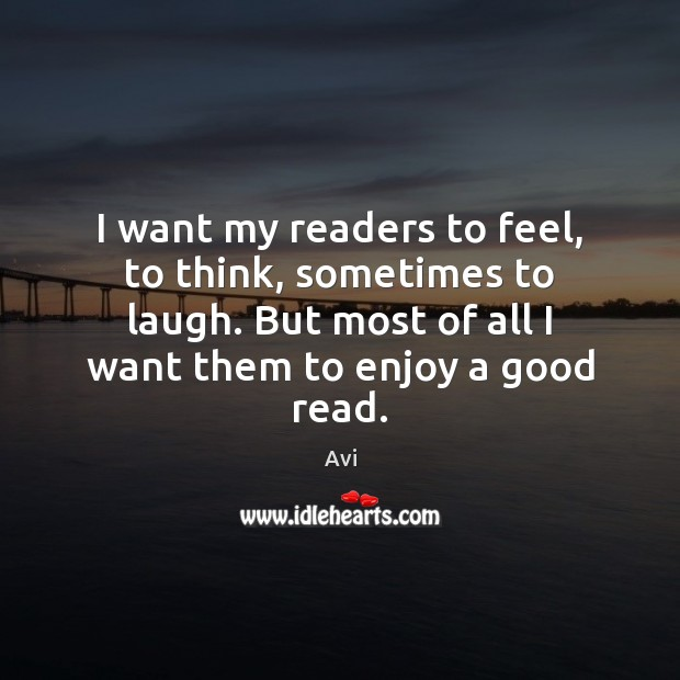 I want my readers to feel, to think, sometimes to laugh. But Image