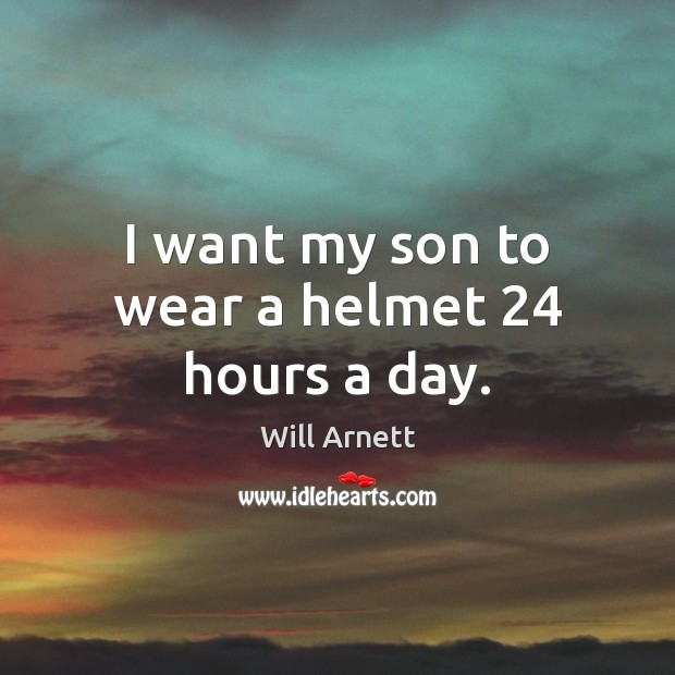 Image, I want my son to wear a helmet 24 hours a day.