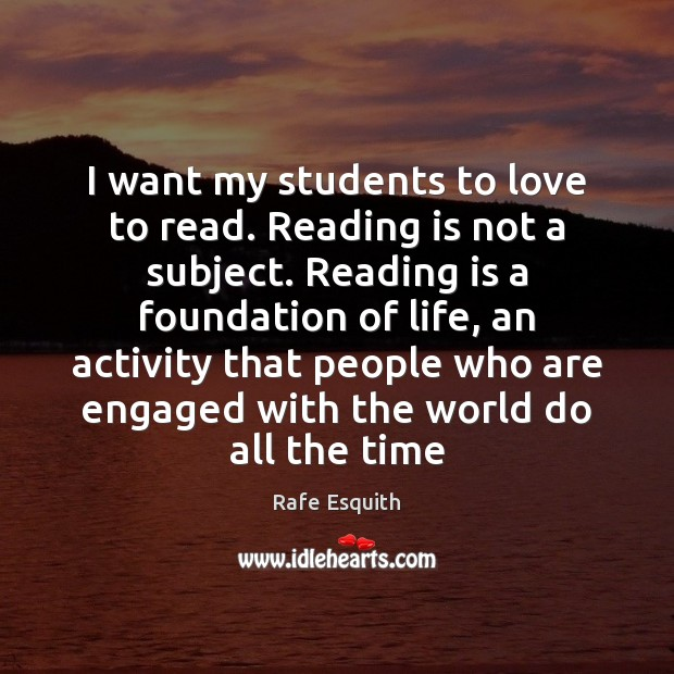 I want my students to love to read. Reading is not a Rafe Esquith Picture Quote