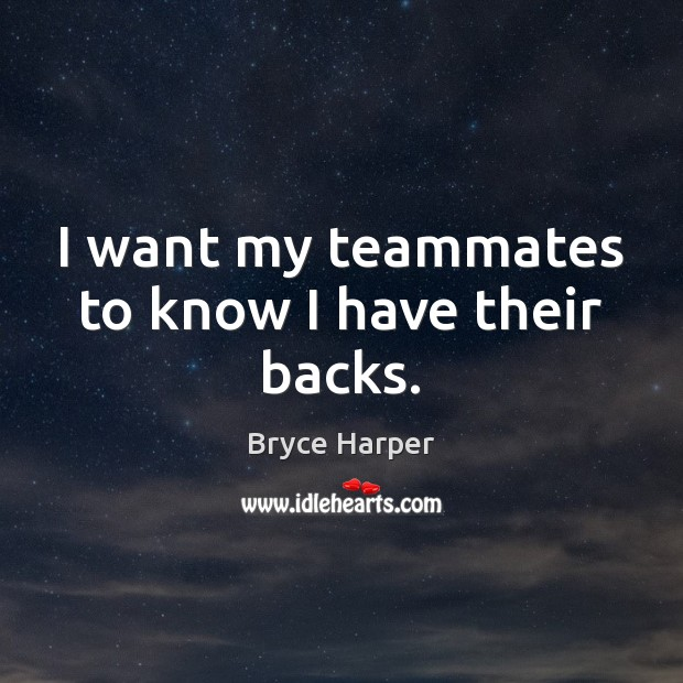 Image, I want my teammates to know I have their backs.