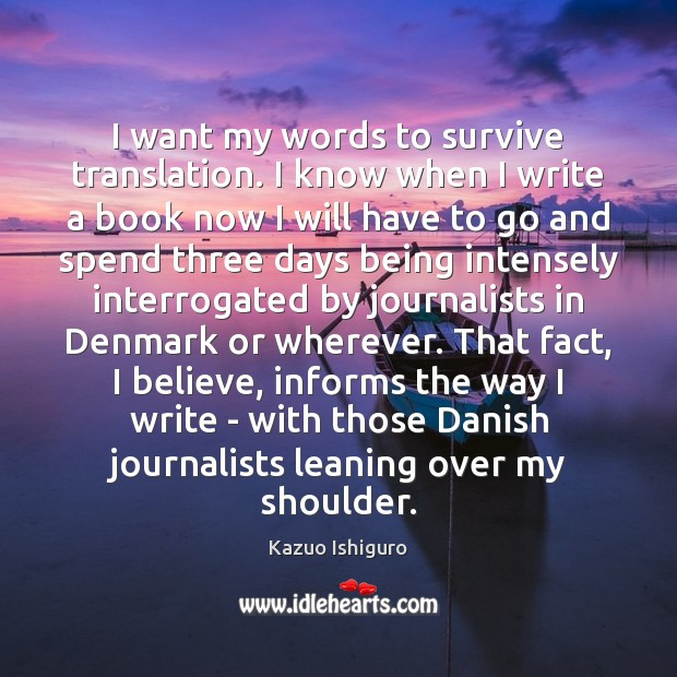 Image, I want my words to survive translation. I know when I write