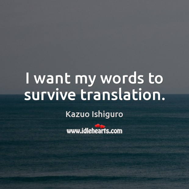 Image, I want my words to survive translation.