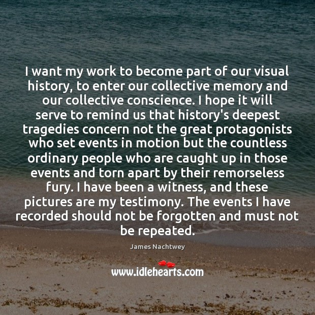 I want my work to become part of our visual history, to Image