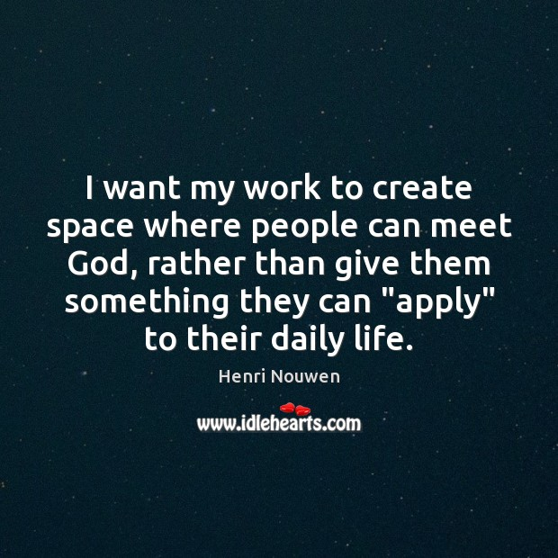 I want my work to create space where people can meet God, Image