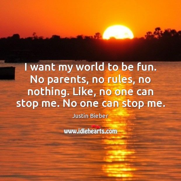 I want my world to be fun. No parents, no rules, no Image