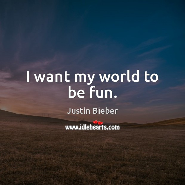 I want my world to be fun. Image