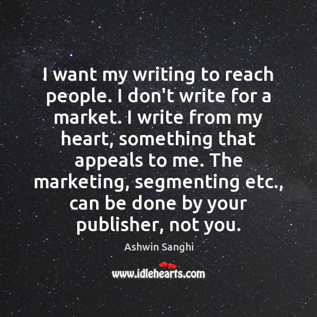 I want my writing to reach people. I don't write for a Image