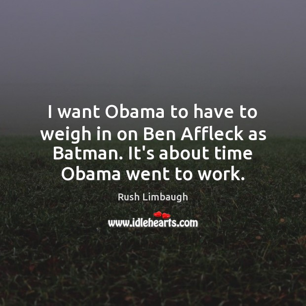 Image, I want Obama to have to weigh in on Ben Affleck as