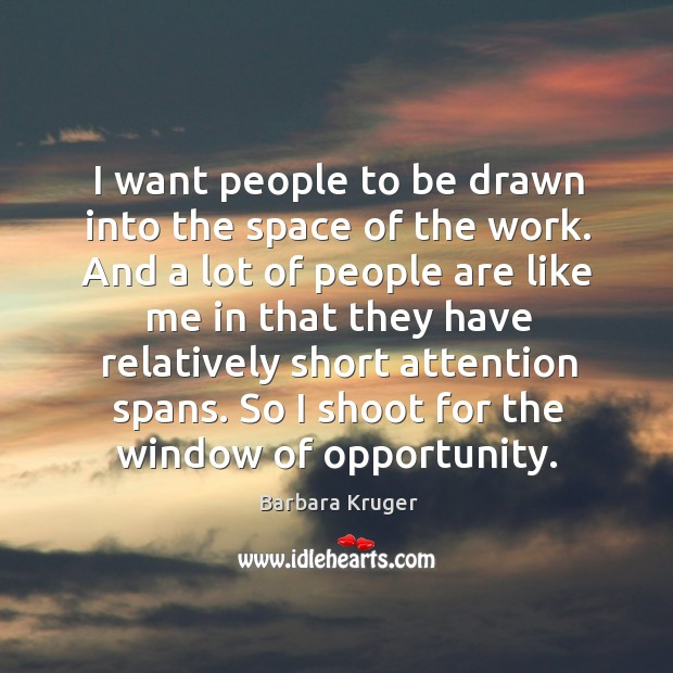 I want people to be drawn into the space of the work. And a lot of people are like Image