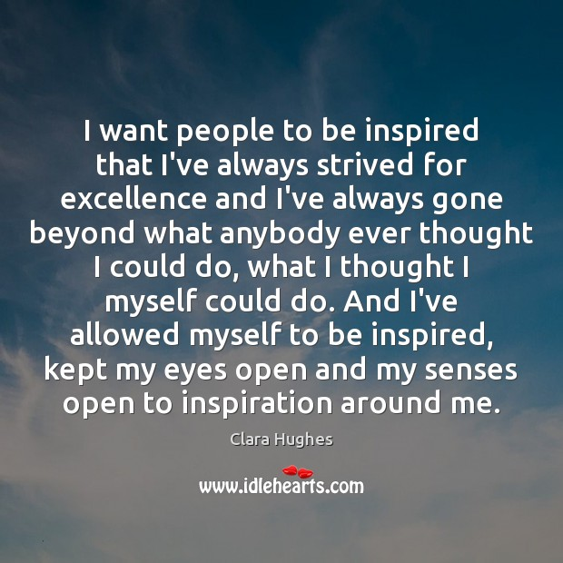Image, I want people to be inspired that I've always strived for excellence