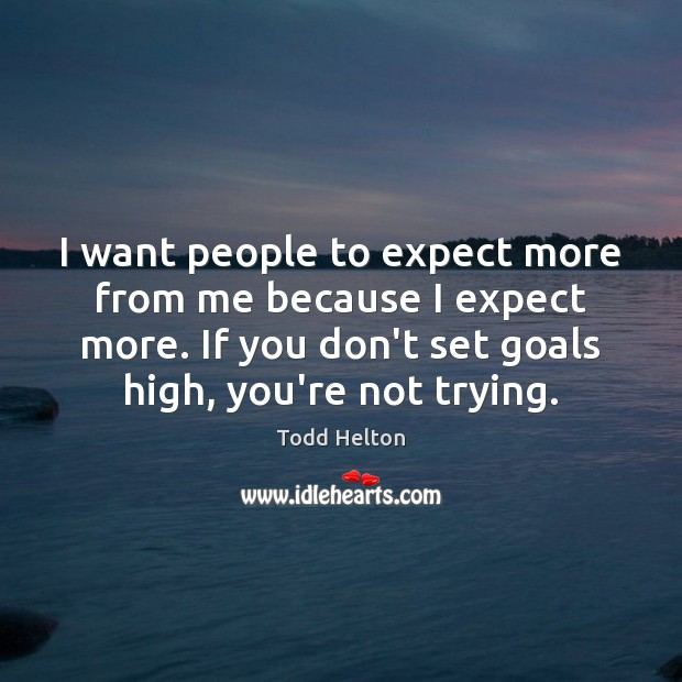 I want people to expect more from me because I expect more. Image