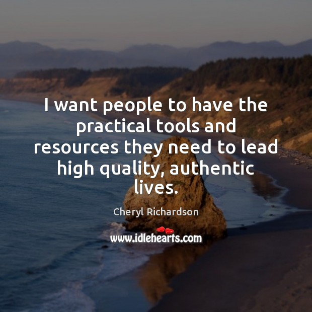 I want people to have the practical tools and resources they need Cheryl Richardson Picture Quote