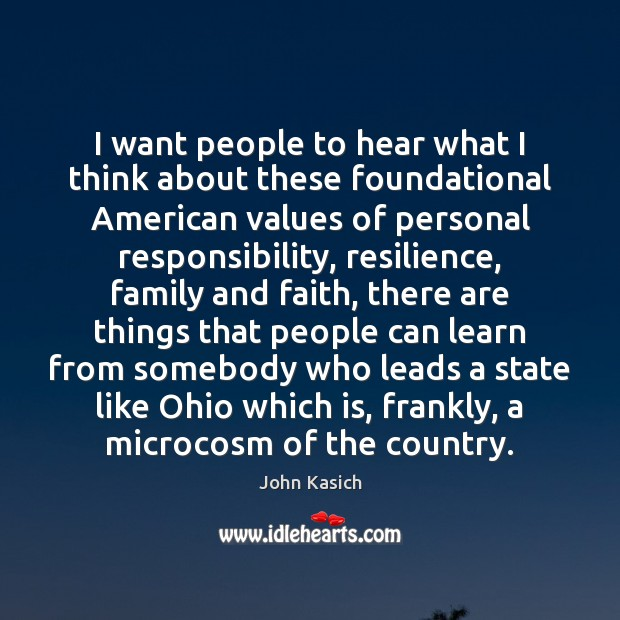 I want people to hear what I think about these foundational American John Kasich Picture Quote