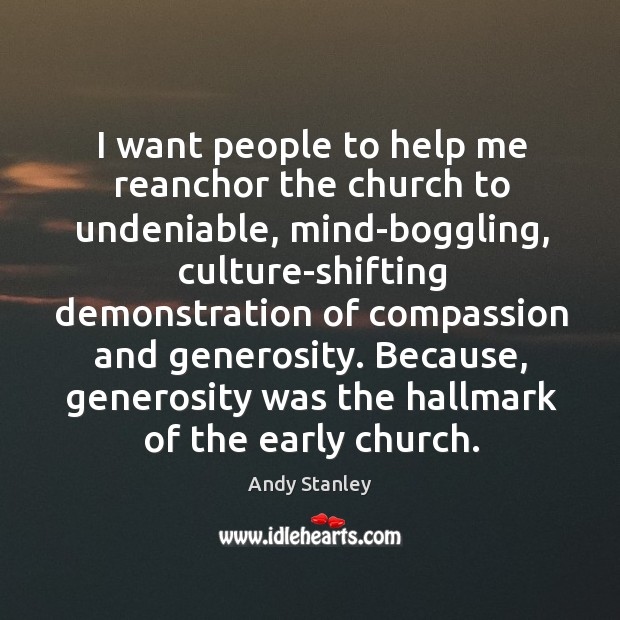 Image, I want people to help me reanchor the church to undeniable, mind-boggling,