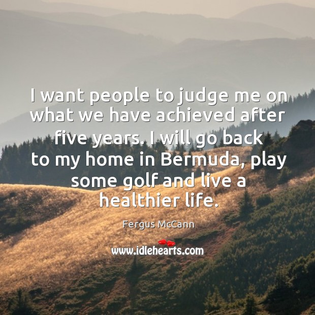 Image, I want people to judge me on what we have achieved after