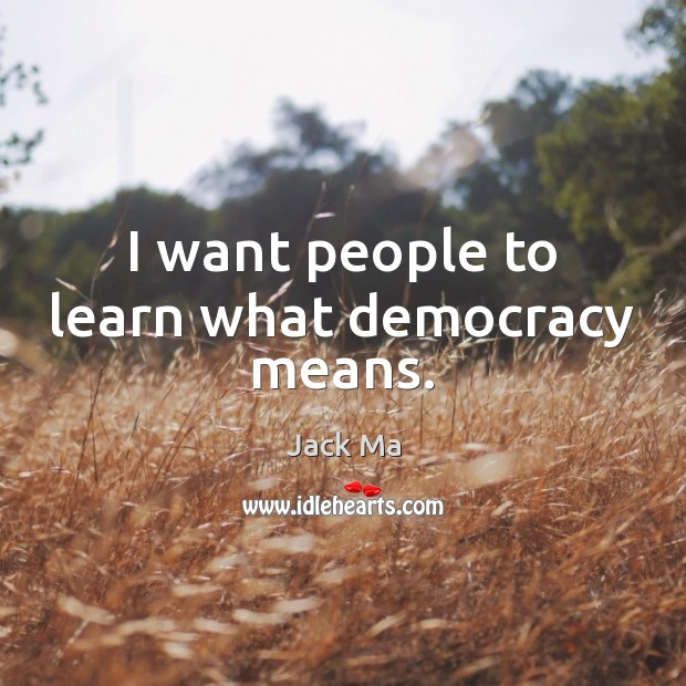 I want people to learn what democracy means. Image