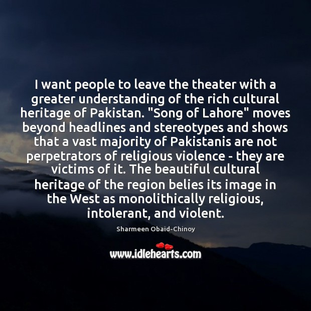 I want people to leave the theater with a greater understanding of Sharmeen Obaid-Chinoy Picture Quote